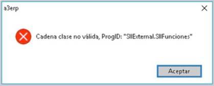 """Para el mensaje Cadena clase no valida, ProgID: """"SIIExternal.SIIFunciones"""