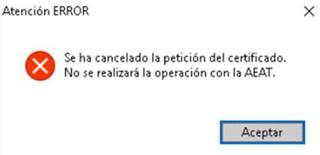 Se ha cancelado la petición del certificado. No se realizará la operación con la AEAT