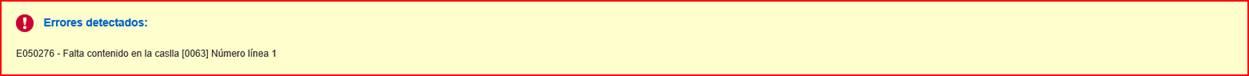 Error de validación: E050276 - Falta contenido en la caslla [0063] Número línea 1