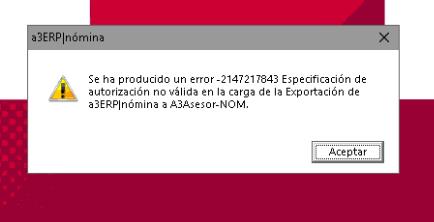 Se ha producido un error -2147217843 Especificación de autorización no válida en la carga de la Exportación de a3ERP | nómina a a3ASESOR | nom.