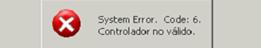 System Error. Code 6 Controlador no válido